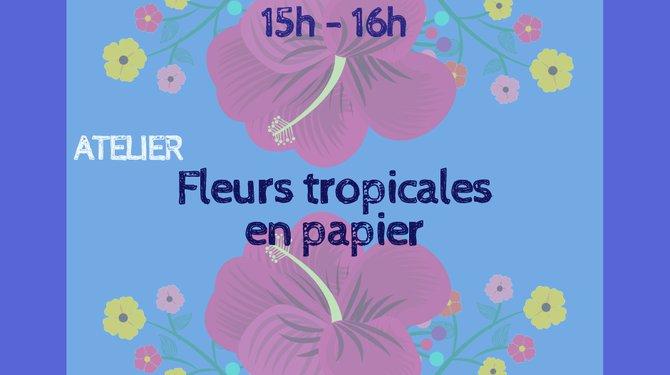 ATELIER Fleurs tropicales en papier